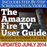 The Amazon Fire TV User Guide (Your Guide to Movies, TV, Apps, Games & More!)