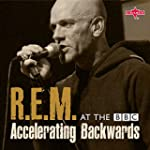 R.E.M. at the BBC: Accelerating Backw...