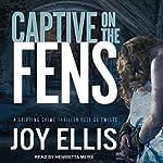 Captive on the Fens: DI Nikki Galena Series, Book 6   Joy Ellis