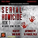Serial Homicide, Book 1 Audiobook by RJ Parker PhD Narrated by Don Kline