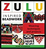 Zulu Inspired Beadwork: Weaving Techniques and Projects