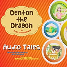 Denton the Dragon in Tales of Bubbleland: Book One: The Last Dragon and Other Tales (       UNABRIDGED) by Jeff Hutchins Narrated by Jeff Hutchins