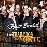 Amor Brutal - Los Traileros Del Norte