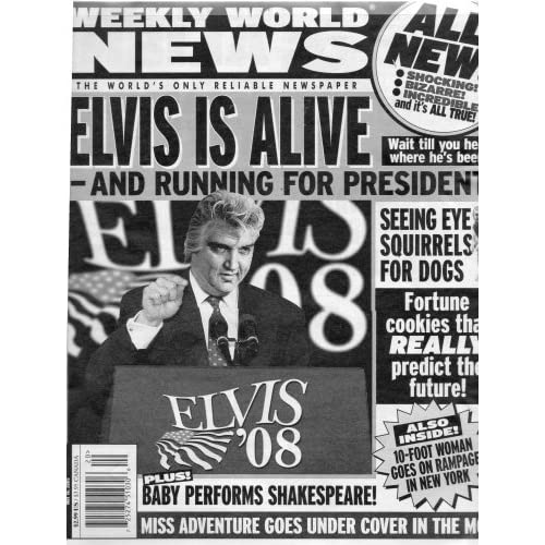 Weekly World News: The World's Only Reliable Newspaper (ELVIS IS ALIVE