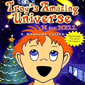 Troy's Amazing Universe: M for Mall | [S. Kennedy Tosten]