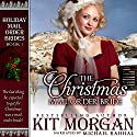 The Christmas Mail Order Bride: Holiday Mail Order Brides, Book 1 Hörbuch von Kit Morgan Gesprochen von: Michael Rahhal