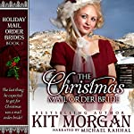 The Christmas Mail Order Bride: Holiday Mail Order Brides, Book 1 | Kit Morgan