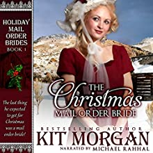 The Christmas Mail Order Bride: Holiday Mail Order Brides, Book 1 (       UNABRIDGED) by Kit Morgan Narrated by Michael Rahhal