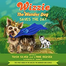 Wizzie the Wonder Dog Saves the Day (       UNABRIDGED) by Trish Silver, Lynne Berger Narrated by Madeline Star