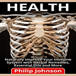 Health: Naturally Improve Your Immune System with Herbal Remedies, Essential Oils and More | Philip Johnson