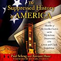 The Suppressed History of America: The Murder of Meriwether Lewis and the Mysterious Discoveries of the Lewis and Clark Expedition Audiobook by Paul Schrag, Xaviant Haze Narrated by Allan Robertson