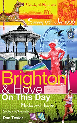 Dan Tester - Brighton & Hove On This Day: History, Facts & Figures from Every Day of the Year (English Edition)
