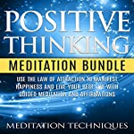 Positive Thinking Meditation Bundle: Use the Law of Attraction to Manifest Happiness and Live Your Best Life with Guided Meditation and Affirmations |  Meditation Techniques