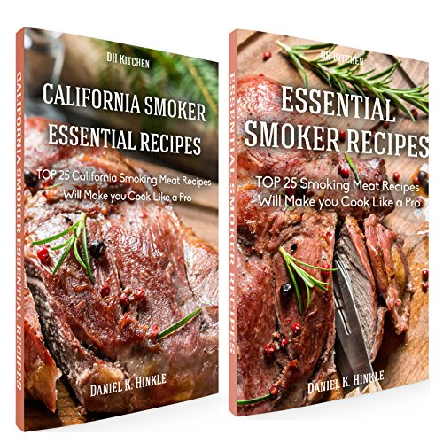 Smoker Recipes Book Bundle: TOP 25 California Smoking Meat + Essential Smoking Meat Recipes that Will Make you Cook Like a Pro (DH Kitchen 104) by Daniel Hinkle, Marvin Delgado, Ralph Replogle
