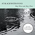At Blackwater Pond: Mary Oliver reads Mary Oliver (       UNABRIDGED) by Mary Oliver Narrated by Mary Oliver