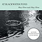At Blackwater Pond: Mary Oliver reads Mary Oliver Hörbuch von Mary Oliver Gesprochen von: Mary Oliver