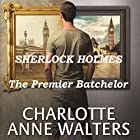 The Premier Batchelor: A Modern Sherlock Holmes Story Hörbuch von Charlotte Anne Walters Gesprochen von: Steve White