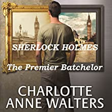 The Premier Batchelor: A Modern Sherlock Holmes Story Audiobook by Charlotte Anne Walters Narrated by Steve White
