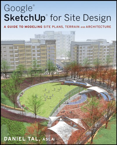 Google SketchUp for Site Design: A Guide to Modeling Site Plans, Terrain and Architecture (CourseSmart)