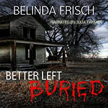 Better Left Buried (       UNABRIDGED) by Belinda Frisch Narrated by Julia Farmer