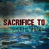 Sacrifice To Survive by Sacrifice To Survive