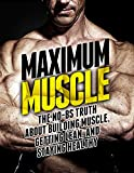 Maximum Muscle: The No-BS Truth About Building Muscle, Getting Lean, and Staying Healthy (The Build Muscle, Get Lean, and Stay Healthy Series) (English Edition)