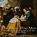 The Three Wise Men: The History and Legacy of the Biblical Magi Audiobook by  Charles River Editors Narrated by Scott Clem