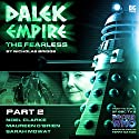 Dalek Empire 4.2 The Fearless Part 2 Audiobook by Nicholas Briggs Narrated by Nicholas Briggs, Noel Clarke, Maureen O'Brien, David Yip, Sarah Mowat