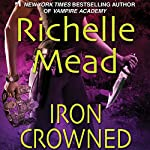 Iron Crowned: Dark Swan, Book 3   Richelle Mead