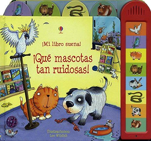 ¡que mascotas mas ruidosas! (Mi Libro Suena)
