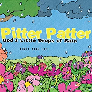 Pitter Patter: God's Little Drops of Rain | [Linda King Eoff]