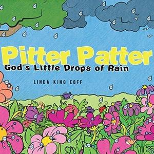 Pitter Patter: God's Little Drops of Rain | [Linda King Eoff]