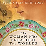 The Woman Who Breathed Two Worlds: The Malayan Series, Book 1 | Selina Siak Chin Yoke