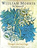 William Morris by Himself: Designs and Writings (By Himself Series) (0316876356) by WILLIAM MORRIS