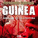 GUINEA: Más allá de la aventura [GUINEA: Beyond Adventure] Audiobook by Fernando Gamboa Narrated by Nuria Trifol