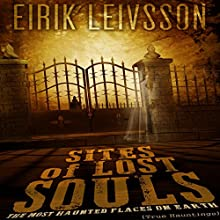 Sites of Lost Souls: The Most Haunted Places on Earth Audiobook by Eirik Leivsson Narrated by Pete Beretta