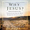 Why Jesus?: Rediscovering His Truth in an Age of Mass-Marketed Spirituality (       UNABRIDGED) by Ravi Zacharias Narrated by Ravi Zacharias