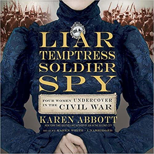 Four Women Undercover in the Civil War - Karen Abbott