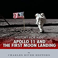 History for Kids: Apollo 11 and the First Moon Landing (       UNABRIDGED) by Charles River Editors Narrated by David Zarbock