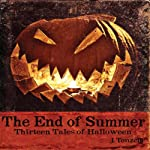 The End of Summer: Thirteen Tales of Halloween | J. Tonzelli