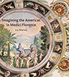 "BOOKS RECEIVED: Lia Markey, ""Imagining the Americas in Medici Florence,"" (Penn State UP, 2016)"