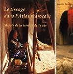 Le Tissage dans le Haut Atlas Marocai...