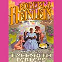 Time Enough for Love (       UNABRIDGED) by Robert A. Heinlein Narrated by Lloyd James