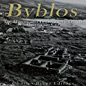 Byblos: The History and Legacy of the Oldest Ancient Phoenician City Audiobook by  Charles River Editors Narrated by Scott Clem