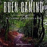 Buen Camino. El Camino de Santiago. El Camino Portugués a Pié [Good Road. The Road to Santiago. The Portuguese Road on Foot] | Javier Fortuño Gil