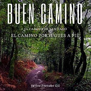 Buen Camino. El Camino de Santiago. El Camino Portugués a Pié [Good Road. The Road to Santiago. The Portuguese Road on Foot] Audiobook