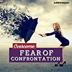 Overcome Fear of Confrontation: Easily Cope with Conflict Using Subliminal Messages |  Subliminal Guru