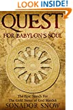 Quest For Babylon's Soul: The Epic Search for The Gold Statue of God Marduk
