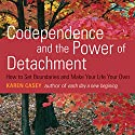 Codependence and the Power of Detachment: How to Set Boundaries and Make Your Life Your Own (       UNABRIDGED) by Karen Casey Narrated by Joyce Bean