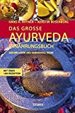Das große Ayurveda-Ernährungsbuch: Gesund leben und genussvoll essen. Mit über 100 Rezepten